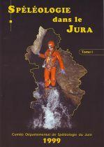 Spéléologie dans le Jura - Tome 1